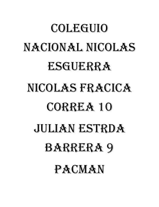 Coleguionacional nicolas   esguerraNicolas fracica   correa 10 Julian estrda   barrera 9    Pacman