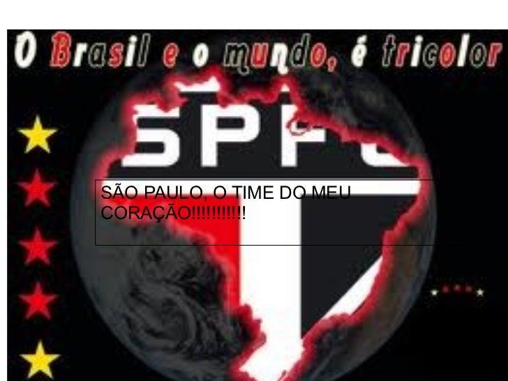 SÃO PAULO, O TIME DO MEU CORAÇÃO!!!!!!!!!!!