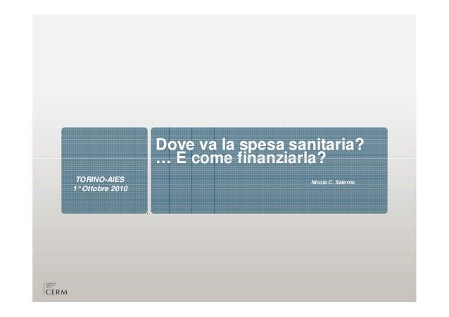Dove va la spesa sanitaria?… E come finanziarla?TORINO-AIES1°Ottobre 2010… E come finanziarla?Nicola C. Salerno