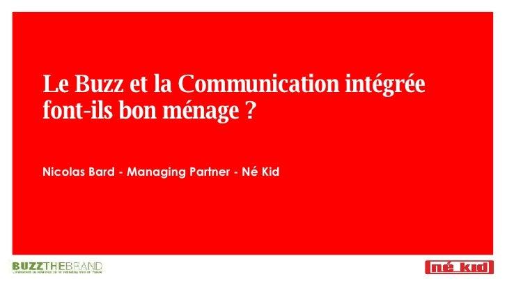 Le Buzz et la Communication intégrée font-ils bon ménage ? Nicolas Bard - Managing Partner - Né Kid