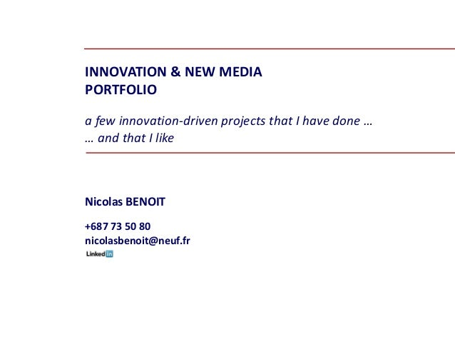 INNOVATION & NEW MEDIA PORTFOLIO a few innovation-driven projects that I have done … … and that I like Nicolas BENOIT +687...