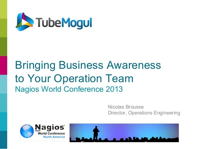 Bringing Business Awareness to Your Operation Team Nagios World Conference 2013 Nicolas Brousse Director, Operations Engin...