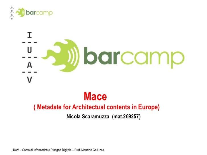 Mace  ( Metadate for Architectual contents in Europe) Nicola Scaramuzza  (mat.269257) IUAV – Corso di Informatica e Disegn...
