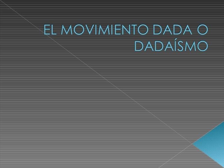 El Dadaísmo fue unmovimiento basadoen la negación de losvalores plásticostradicionales y en laque ciertos objetoscotidiano...