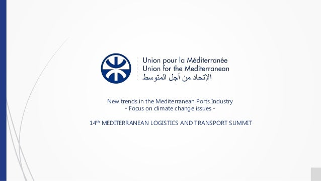 New trends in the Mediterranean Ports Industry - Focus on climate change issues - 14th MEDITERRANEAN LOGISTICS AND TRANSPO...