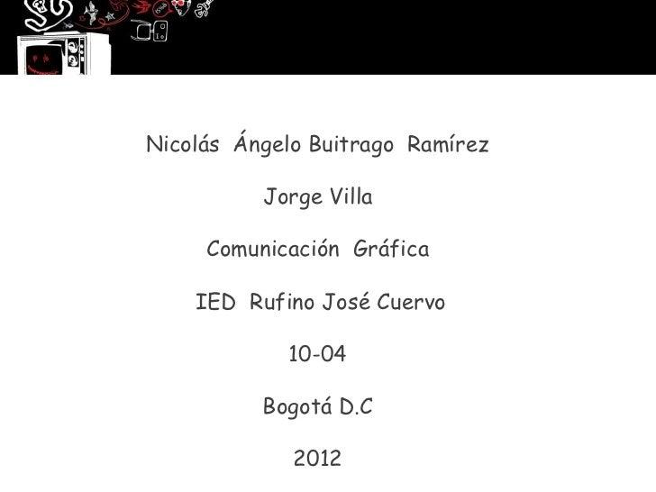 Nicolás Ángelo Buitrago Ramírez          Jorge Villa     Comunicación Gráfica    IED Rufino José Cuervo            10-04  ...