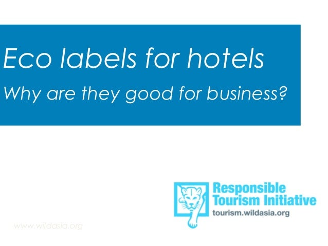 Eco labels for hotels  Why are they good for business?  www.wildasia.org