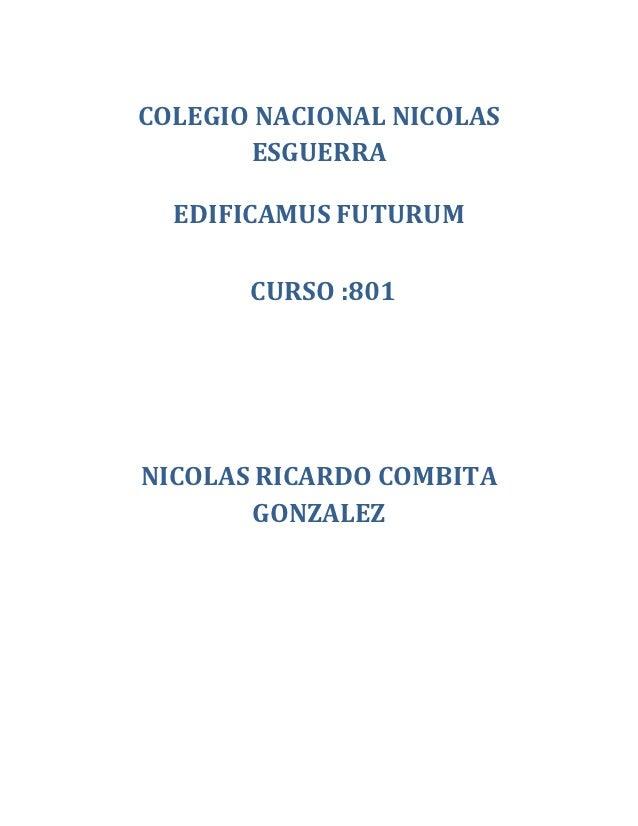 COLEGIO NACIONAL NICOLAS        ESGUERRA  EDIFICAMUS FUTURUM       CURSO :801NICOLAS RICARDO COMBITA       GONZALEZ