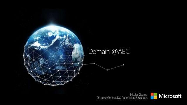 Demain @AEC NicolasGaume Directeur Général,DX Partenariats&Startups