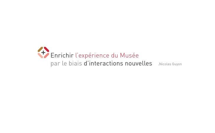 Enrichir l'expérience du Musée par le biais d'interactions nouvelles   .Nicolas Guyon