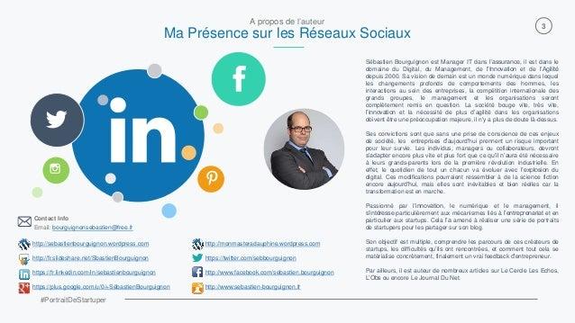 #PortraitDeStartuper 3 A propos de l'auteur Ma Présence sur les Réseaux Sociaux Sébastien Bourguignon est Manager IT dans ...