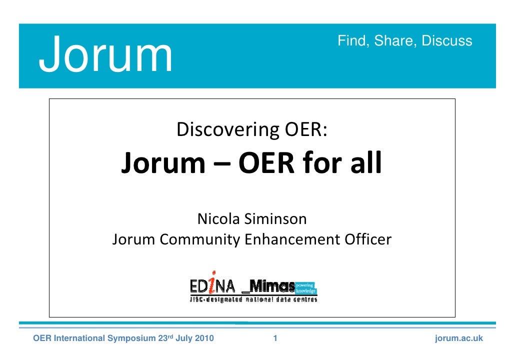 Find, Share, Discuss  Jorum                                  DiscoveringOER:                     Jorum– OERforall    ...