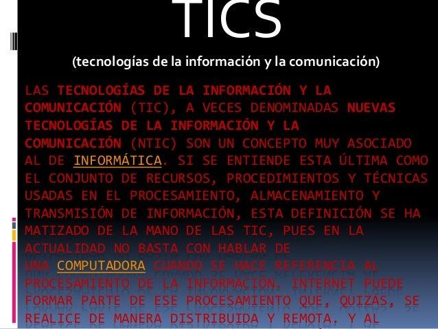 LAS TECNOLOGÍAS DE LA INFORMACIÓN Y LA COMUNICACIÓN (TIC), A VECES DENOMINADAS NUEVAS TECNOLOGÍAS DE LA INFORMACIÓN Y LA C...