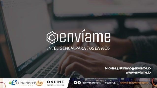 INTELIGENCIA PARA TUS ENVÍOS Nicolas.justiniano@enviame.io www.enviame.io