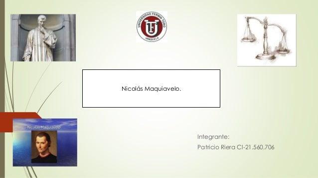 Integrante:  Patricio Riera Cl-21.560.706  Nicolás Maquiavelo.