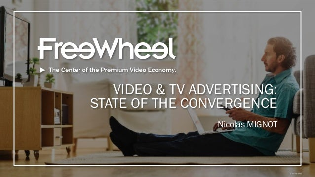 ConfidentialConfidential VIDEO & TV ADVERTISING: STATE OF THE CONVERGENCE Nicolas MIGNOT
