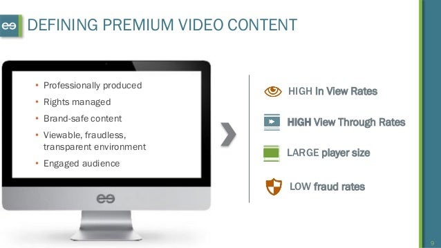 9 DEFINING PREMIUM VIDEO CONTENT • Professionally produced • Rights managed • Brand-safe content • Viewable, fraudless, tr...