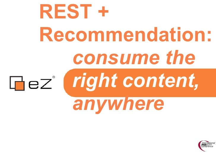 REST +Recommendation:   consume the   right content,   anywhere