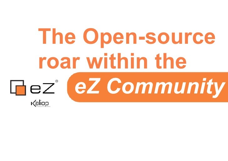 The Open-sourceroar within the   eZ Community