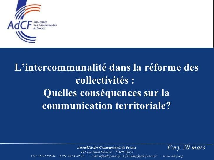L'intercommunalité dans la réforme des collectivités :  Quelles conséquences sur la communication territoriale? Evry 30 ...