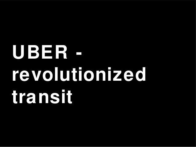 UBER - revolutionized transit
