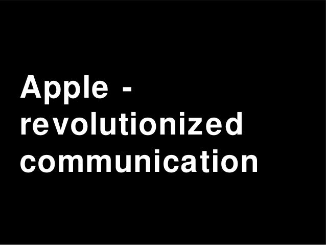 Apple - revolutionized communication