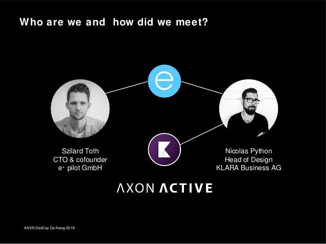 Who are we and how did we meet? AAVN DevDay Da Nang 2019 Szilard Toth CTO & cofounder e· pilot GmbH Nicolas Python Head of...