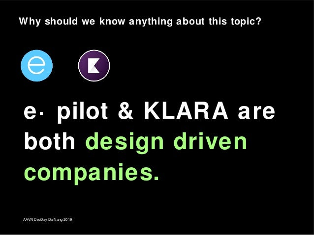 AAVN DevDay Da Nang 2019 e· pilot & KLARA are both design driven companies. Why should we know anything about this topic?