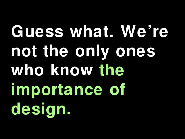 Guess what. We're not the only ones who know the importance of design.