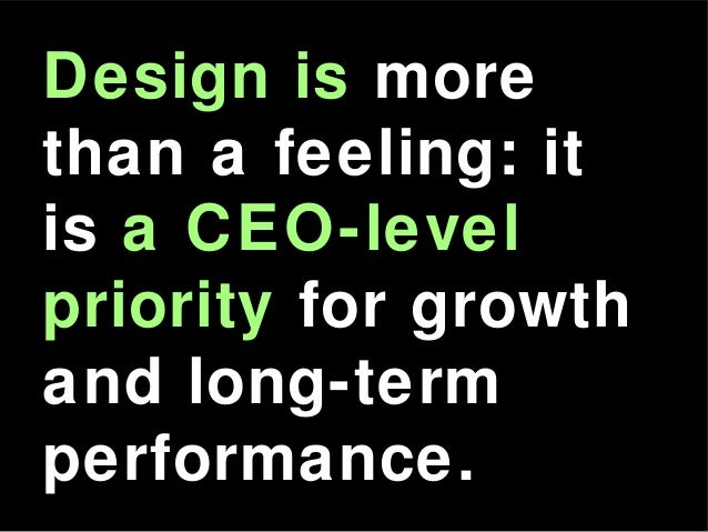 Design is more than a feeling: it is a CEO-level priority for growth and long-term performance.