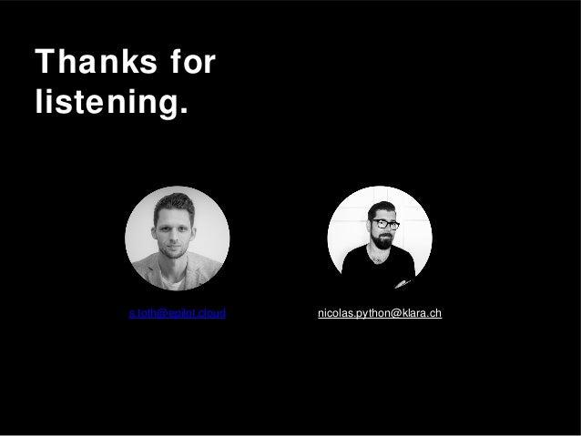 Thanks for listening. s.toth@epilot.cloud nicolas.python@klara.ch