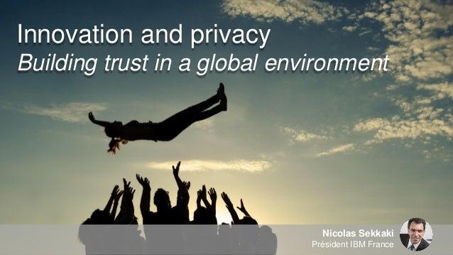 Nicolas Sekkaki Président IBM France Innovation and privacy Building trust in a global environment