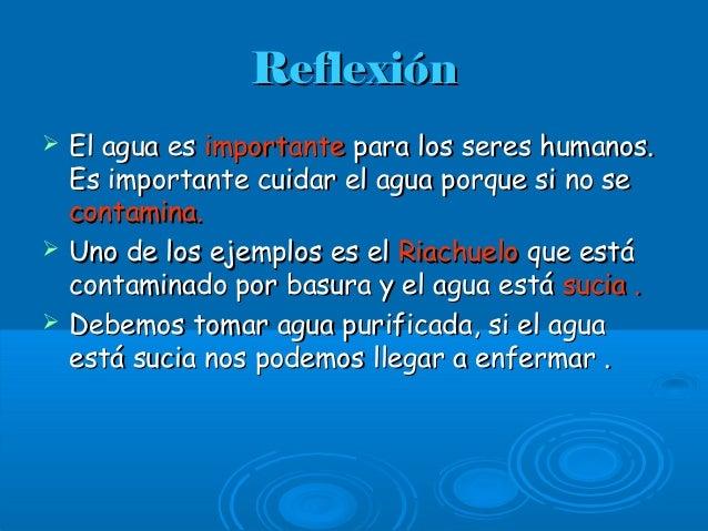 ReflexiónReflexión  El agua esEl agua es importanteimportante para los seres humanos.para los seres humanos. Es important...
