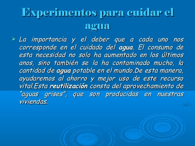 Experimentos para cuidar elExperimentos para cuidar el aguaagua  La importancia y el deber que a cada uno nosLa importanc...