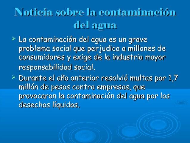 Noticia sobre la contaminaciónNoticia sobre la contaminación del aguadel agua  La contaminación del agua es un graveLa co...
