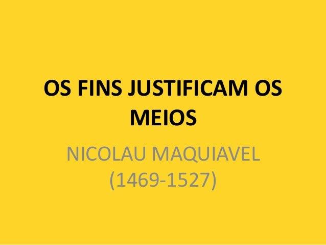OS FINS JUSTIFICAM OSMEIOSNICOLAU MAQUIAVEL(1469-1527)