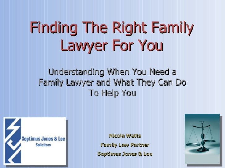 Finding The Right Family Lawyer For You Understanding When You Need a Family Lawyer and What They Can Do To Help You Nicol...