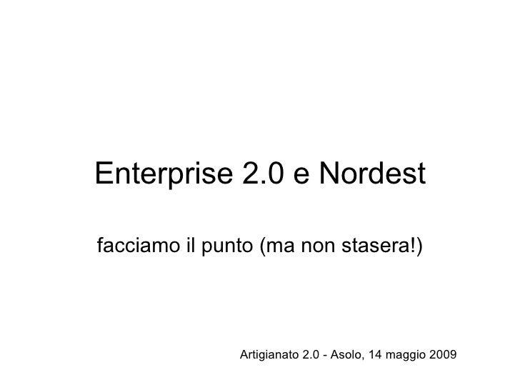 Enterprise 2.0 e Nordest facciamo il punto (ma non stasera!) Artigianato 2.0 - Asolo, 14 maggio 2009