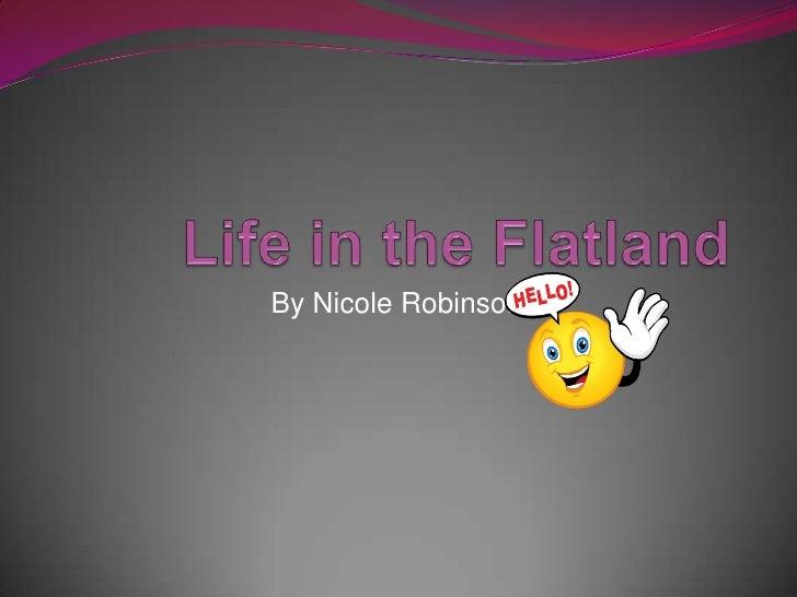 Life in the Flatland<br />                            By Nicole Robinson<br />