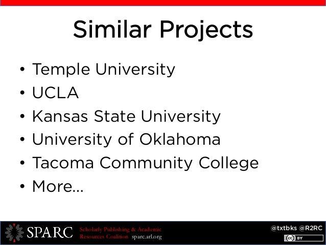 @txtbks @R2RCScholarly Publishing & Academic Resources Coalition sparc.arl.org Similar Projects • Temple University • UC...