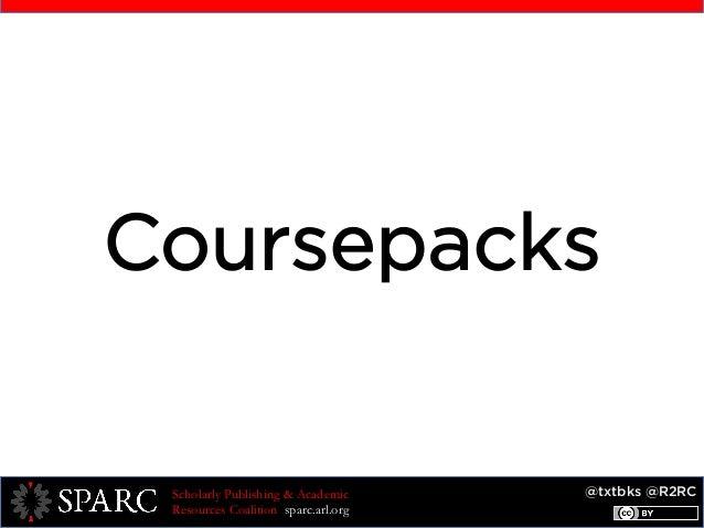 @txtbks @R2RCScholarly Publishing & Academic Resources Coalition sparc.arl.org Coursepacks