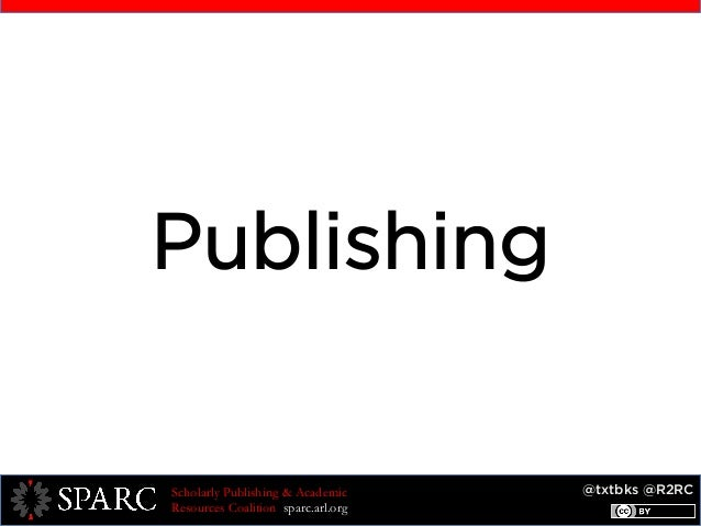 @txtbks @R2RCScholarly Publishing & Academic Resources Coalition sparc.arl.org Publishing