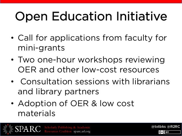 @txtbks @R2RCScholarly Publishing & Academic Resources Coalition sparc.arl.org Open Education Initiative • Call for appli...