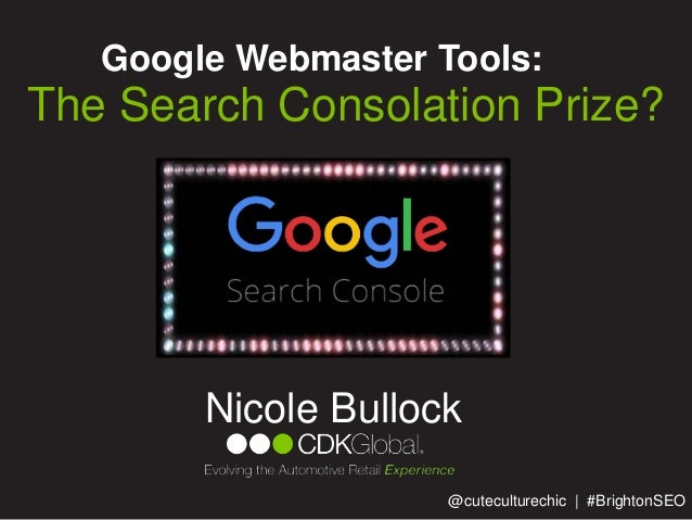 Google Webmaster Tools: Nicole Bullock The Search Consolation Prize? @cuteculturechic | #BrightonSEO