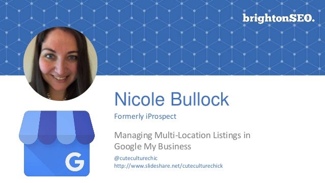 Nicole Bullock Formerly iProspect Managing Multi-Location Listings in Google My Business Logo here @cuteculturechic http:/...