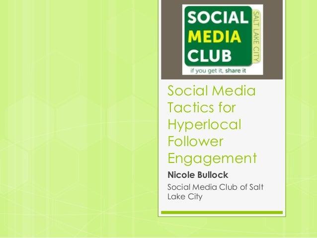 Social MediaTactics forHyperlocalFollowerEngagementNicole BullockSocial Media Club of SaltLake City