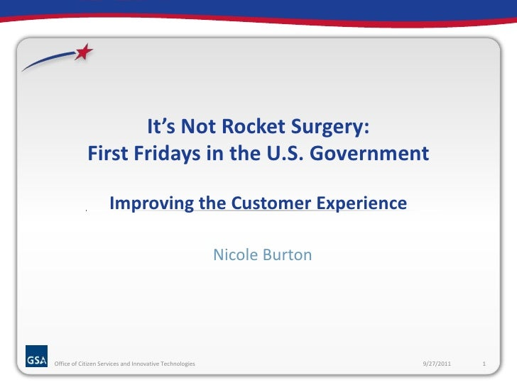 It's Not Rocket Surgery:First Fridays in the U.S. GovernmentImproving the Customer Experience <br />Nicole Burton<br />9/2...