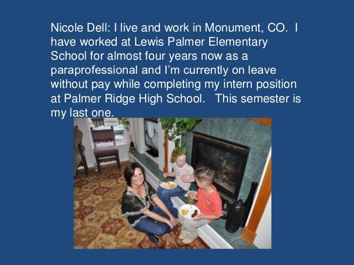 Nicole Dell: I live and work in Monument, CO. Ihave worked at Lewis Palmer ElementarySchool for almost four years now as a...