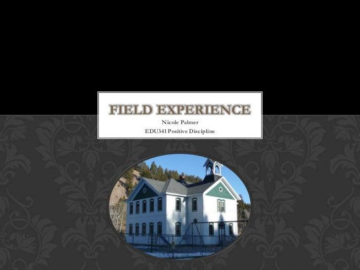 FIELD EXPERIENCE        Nicole Palmer    EDU341 Positive Discipline