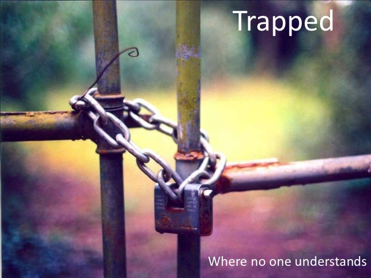 TrappedWhere no one understands